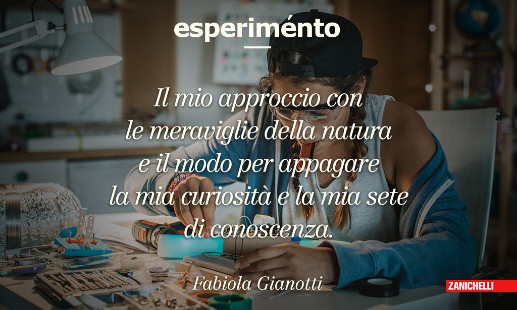 Esperimento Il mio approccio con le meraviglie della natura e il modo per appagare la mia curiosità e la mia sete di conoscenza. Fabiola Gianotti