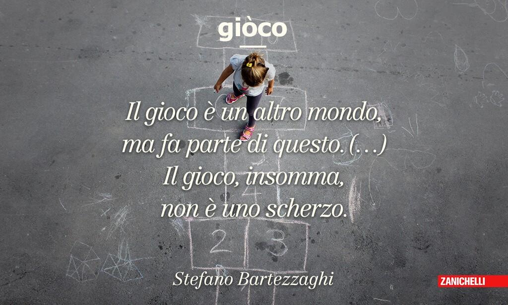 Il gioco è un altro mondo, ma fa parte di questo. (…) Il gioco, insomma, non è uno scherzo. Stefano Bartezzaghi