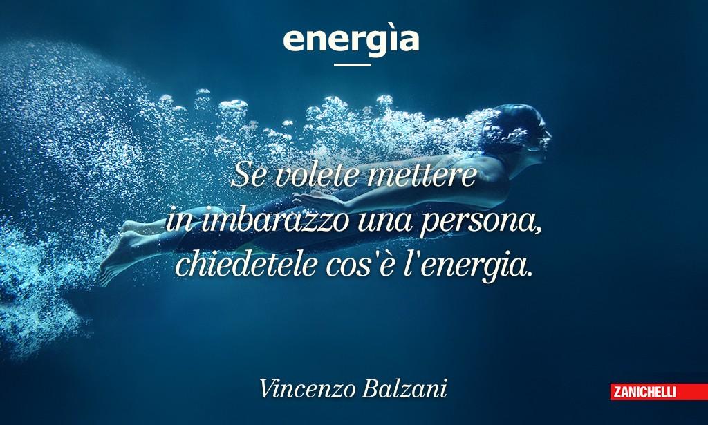 Se volete mettere in imbarazzo una persona, chiedetele cos'è l'energia. Vincenzo Balzani